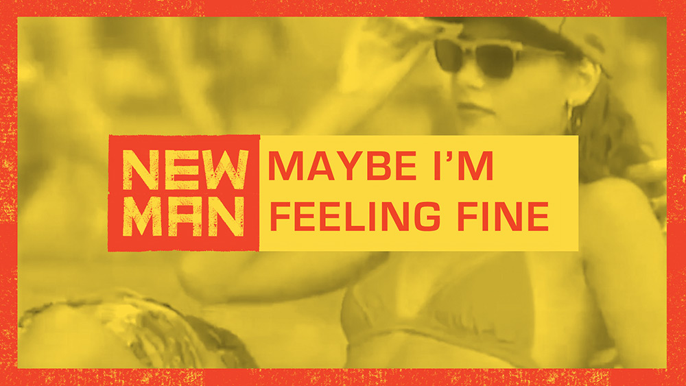New Man - Maybe I'm Feelin' Fine